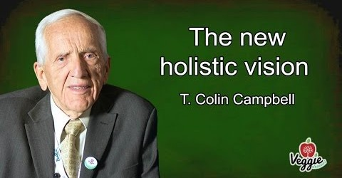 The New Holistic Vision of Dr. T. Colin Campbell