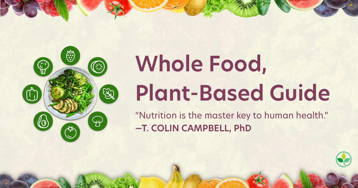 Whole Food, Plant-Based Diet Guide - Center for Nutrition